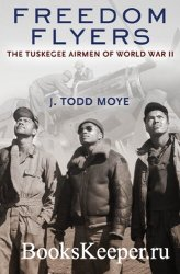 Freedom Flyers: The Tuskegee Airmen of World War II (Oxford Oral History Se ...