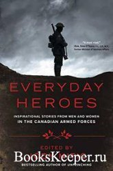 Everyday Heroes: Inspirational Stories from Men and Women in the Canadian A ...
