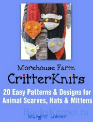Critter Knits: 20 Easy Patterns & Designs for Animal Scarves, Hats & Mitten ...
