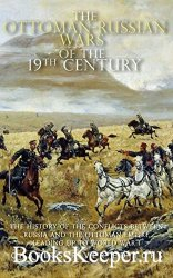 The Ottoman-Russian Wars of the 19th Century: The History of the Conflicts  ...