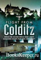 Flight from Colditz: Would the Second World War's Most Audacious Escape Pla ...