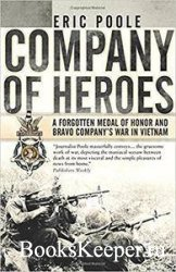 Company of Heroes: A Forgotten Medal of Honor and Bravo Company's War in Vi ...