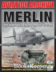 Merlin: The Legendary Engine and its Aircraft