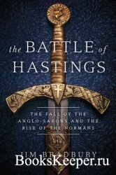 The Battle of Hastings: The Fall of the Anglo-Saxons and the Rise of the No ...