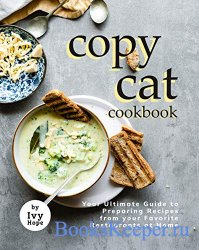 Copycat Cookbook: Your Ultimate Guide to Preparing Recipes from your Favori ...