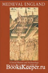 Medieval England: A Social History and Archaeology from the Conquest to 160 ...