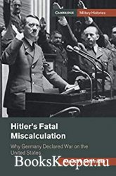 Hitler's Fatal Miscalculation: Why Germany Declared War on the United Stat ...