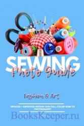 Sewing Photo Guide: Updated + Improved Edition 1200 Full-color How-to Photo ...