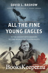 All the Fine Young Eagles : In the Cockpit with Canada's Second World War  ...