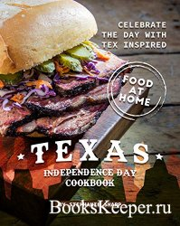 Texas Independence Day Cookbook: Celebrate the Day with Tex Inspired Food a ...