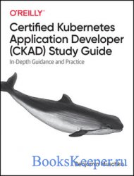 Certified Kubernetes Application Developer (CKAD) Study Guide: In-Depth Gui ...