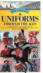 Uniforms Through the Ages (A History of Costume vol.2)