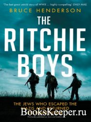 The Ritchie Boys: The Jews Who Escaped the Nazis and Returned to Fight Hitl ...