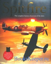 Spitfire: The Complete History of an Icon of the Skies