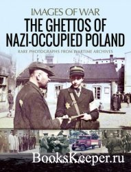Images of War - The Ghettos of Nazi-Occupied Poland