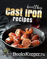 Healthy Cast Iron Recipes: Cast Iron Recipes That Are Healthy and Delicious ...
