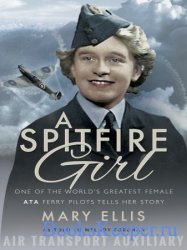 A Spitfire Girl: One of the World's Greatest Female ATA Ferry Pilots Tells ...