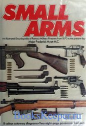 Small Arms: An Illustrated Encyclopedia of Famous Military Firearms From 18 ...