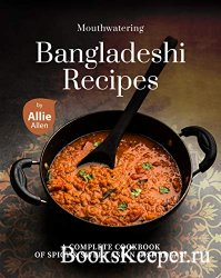 Mouthwatering Bangladeshi Recipes: A Complete Cookbook of Spicy & Sweet Asi ...