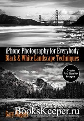 iPhone Photography for Everybody: Black & White Landscape Techniques