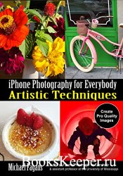 iPhone Photography for Everybody: Artistic Techniques