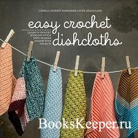 Easy Crochet Dishcloths: Learn to Crochet Stitch by Stitch with Modern Stas ...