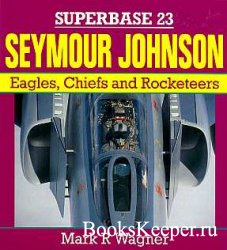 Superbase 23 - Seymour Johnson: Eagles, Chiefs and Rocketeers