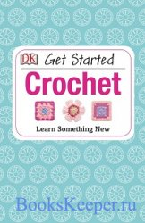 Get Started: Crochet: Learn Something New