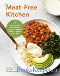 The Meat-Free Kitchen: Super Healthy and Incredibly Delicious Vegetarian Me ...