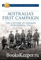 Australia's First Campaign: The Capture of German New Guinea, 1914