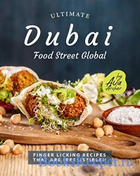Ultimate Dubai - Food Street Global: Finger Licking Recipes That Are Irresi ...