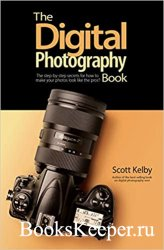 The Digital Photography Book: The step-by-step secrets for how to make your ...