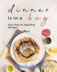 Dinner is in a Bag: Fuss-Free En Papillote Recipes