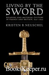 Living by the Sword: Weapons and Material Culture in France and Britain, 60 ...