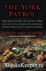The York Patrol: The Real Story of Alvin York and the Unsung Heroes Who Mad ...
