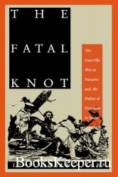 The Fatal Knot: The Guerrilla War in Navarre and the Defeat of Napoleon in  ...
