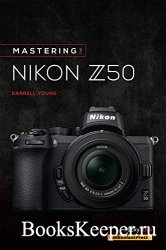 Mastering the Nikon Z50 (The Mastering Camera Guide Series)
