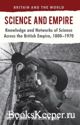 Science and Empire. Knowledge and Networks of Science across the British Em ...