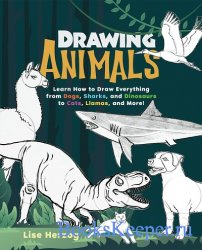 Drawing Animals: Learn How to Draw Everything from Dogs, Sharks, and Dinosa ...