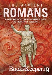 The Ancient Romans: History and Society from the Early Republic to the Deat ...