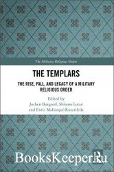 The Templars: The Rise, Fall, and Legacy of a Military Religious Order