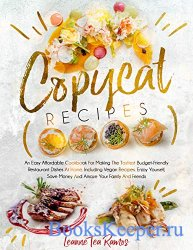 Copycat Recipes: An Easy Affordable Cookbook for Making the Tastiest Budget ...