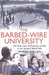 The Barbed-Wire University: The Real Lives of Prisoners of War in the Secon ...