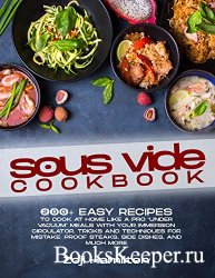 "Sous Vide Cookbook: 200+ Easy Recipes To Cook At Home Like A Pro ""Under Vac ..."
