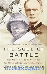 The Soul of Battle: From Ancient Times to the Present Day, How Three Great  ...