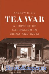 Tea War: A History of Capitalism in China and India