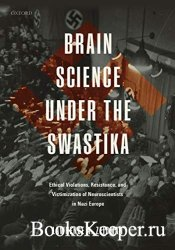 Brain Science under the Swastika: Ethical Violations, Resistance, and Victi ...