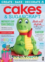Cakes & Sugarcraft - March/April 2021
