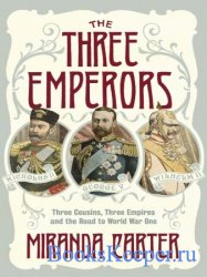 The Three Emperors: Three Cousins, Three Empires and the Road to World War  ...