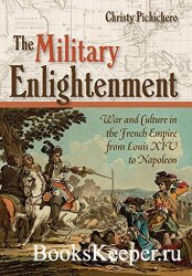 The Military Enlightenment: War and Culture in the French Empire from Louis ...